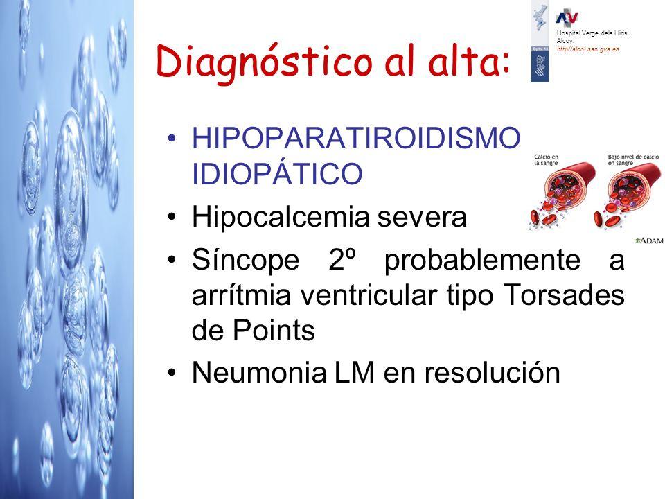 Diagnóstico al alta: HIPOPARATIROIDISMO IDIOPÁTICO Hipocalcemia severa