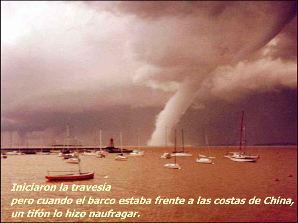 Iniciaron la travesía pero cuando el barco estaba frente a las costas de China, un tifón lo hizo naufragar.