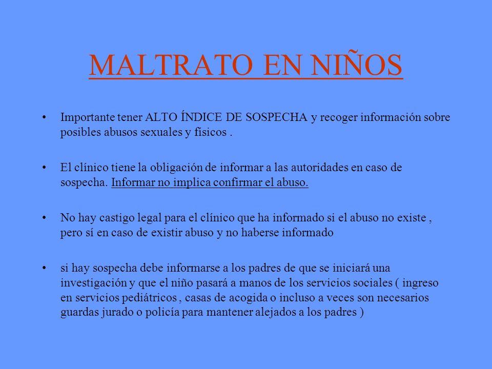 MALTRATO EN NIÑOS Importante tener ALTO ÍNDICE DE SOSPECHA y recoger información sobre posibles abusos sexuales y físicos .