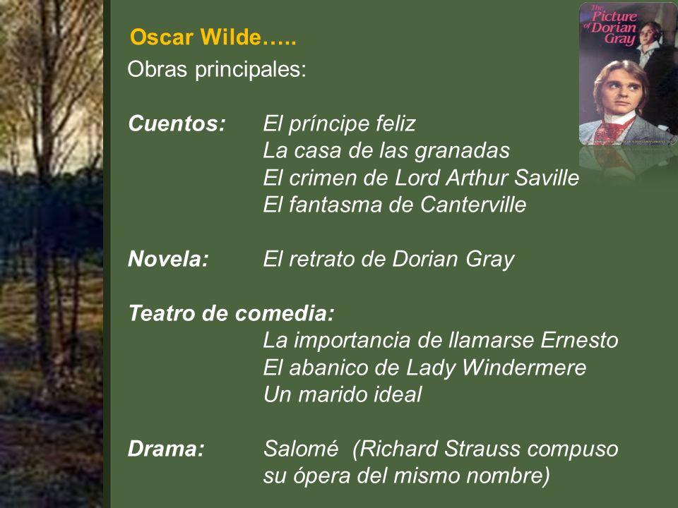Oscar Wilde….. Obras principales: Cuentos: El príncipe feliz. La casa de las granadas. El crimen de Lord Arthur Saville.
