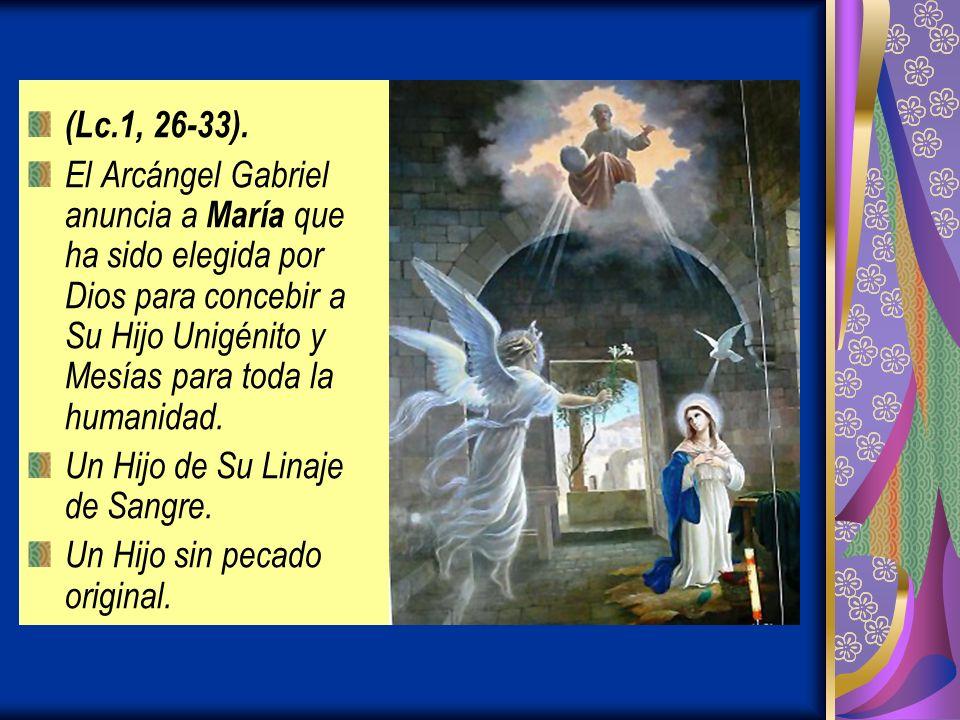 (Lc.1, 26-33). El Arcángel Gabriel anuncia a María que ha sido elegida por Dios para concebir a Su Hijo Unigénito y Mesías para toda la humanidad.