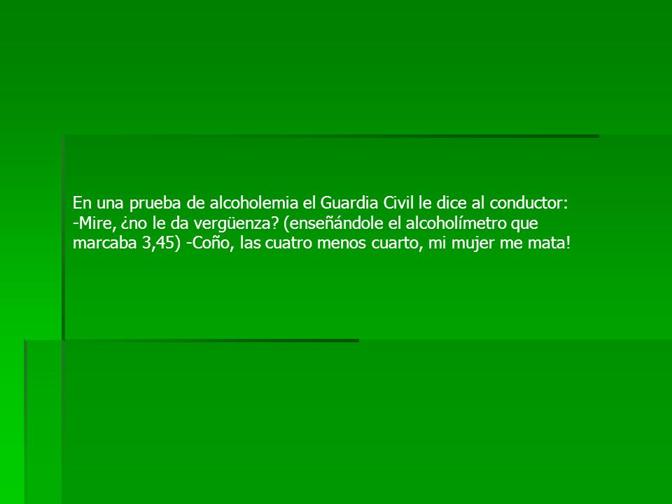 En una prueba de alcoholemia el Guardia Civil le dice al conductor: