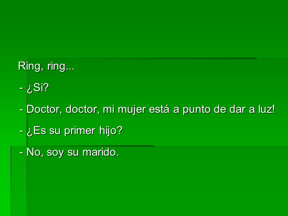 Ring, ring... - ¿Si. - Doctor, doctor, mi mujer está a punto de dar a luz.