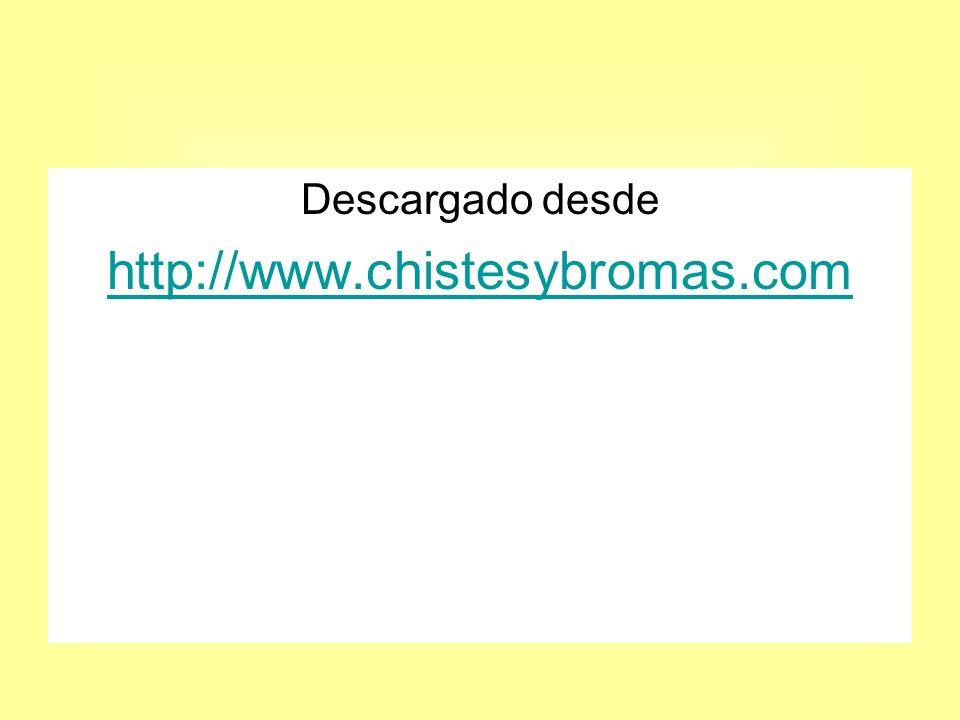 Descargado desde http://www.chistesybromas.com