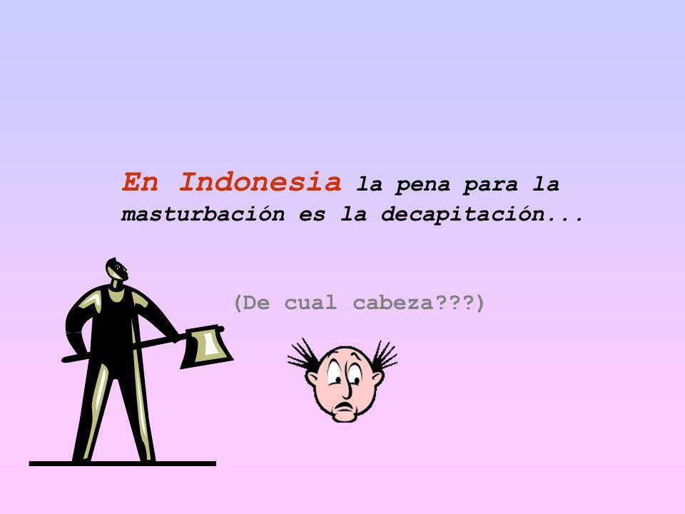 En Indonesia la pena para la masturbación es la decapitación...