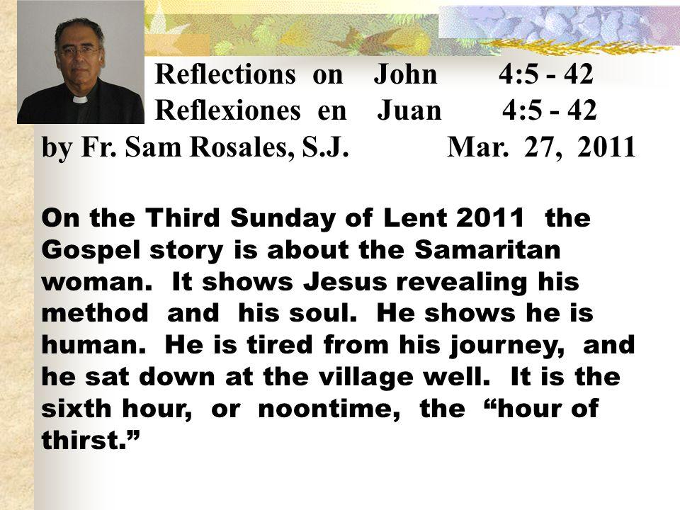 Reflexiones en Juan 4:5 - 42 by Fr. Sam Rosales, S.J. Mar. 27, 2011