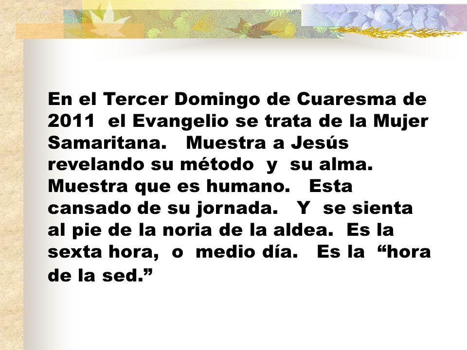 En el Tercer Domingo de Cuaresma de 2011 el Evangelio se trata de la Mujer Samaritana.