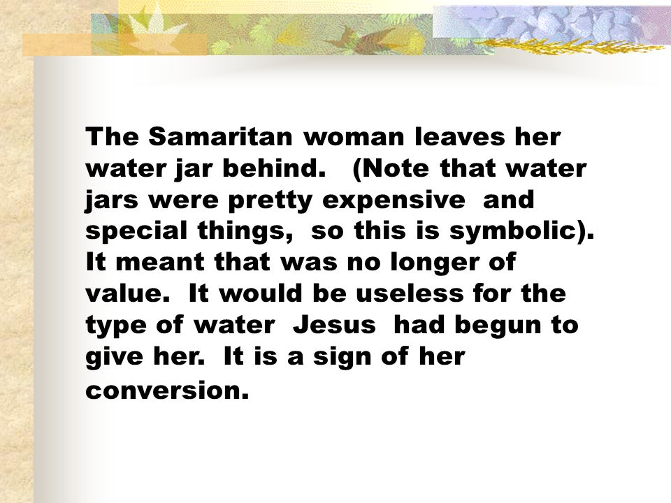The Samaritan woman leaves her water jar behind