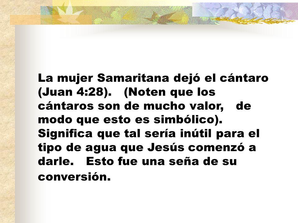 La mujer Samaritana dejó el cántaro (Juan 4:28)