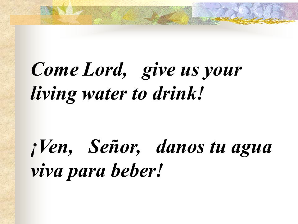 Come Lord, give us your living water to drink!