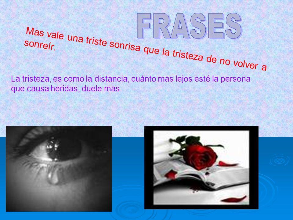 FRASES Mas vale una triste sonrisa que la tristeza de no volver a sonreír.