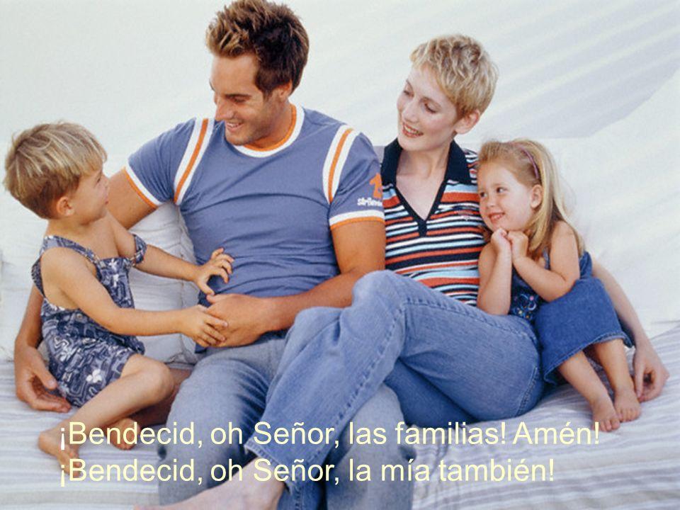 ¡Bendecid, oh Señor, las familias. Amén