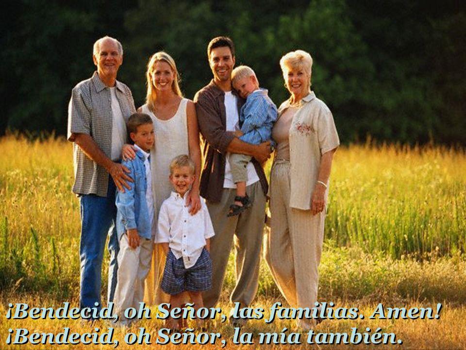 ¡Bendecid, oh Señor, las familias. Amen!