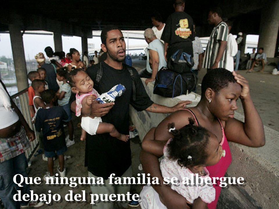 Que ninguna familia se albergue debajo del puente