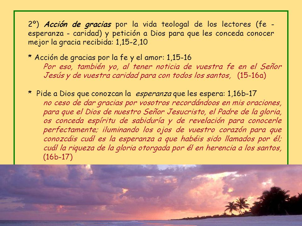 2º) Acción de gracias por la vida teologal de los lectores (fe - esperanza - caridad) y petición a Dios para que les conceda conocer mejor la gracia recibida: 1,15-2,10