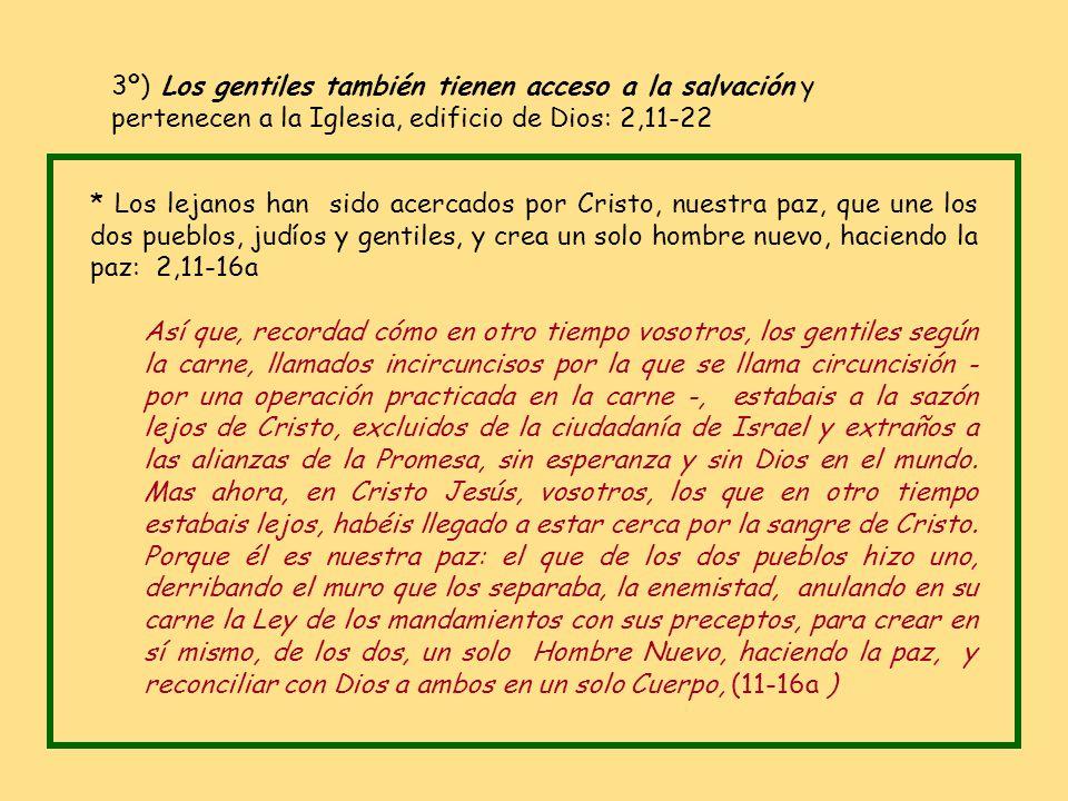 3º) Los gentiles también tienen acceso a la salvación y pertenecen a la Iglesia, edificio de Dios: 2,11-22