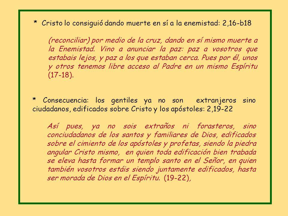 * Cristo lo consiguió dando muerte en sí a la enemistad: 2,16-b18