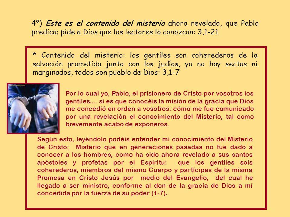4º) Este es el contenido del misterio ahora revelado, que Pablo predica; pide a Dios que los lectores lo conozcan: 3,1-21
