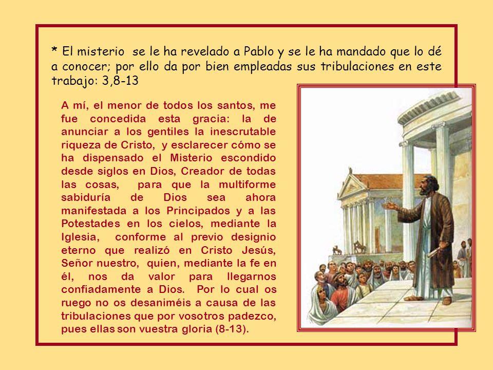 * El misterio se le ha revelado a Pablo y se le ha mandado que lo dé a conocer; por ello da por bien empleadas sus tribulaciones en este trabajo: 3,8-13