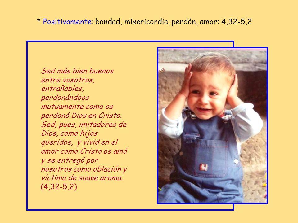 * Positivamente: bondad, misericordia, perdón, amor: 4,32-5,2