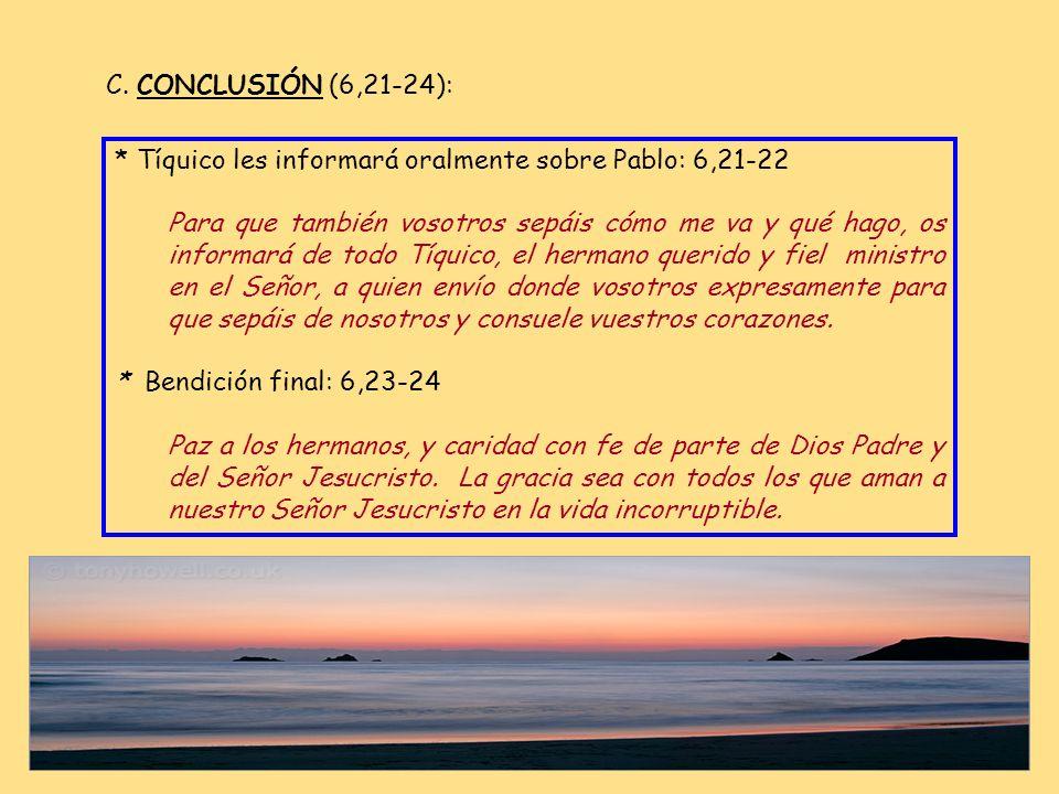 C. CONCLUSIÓN (6,21-24): * Tíquico les informará oralmente sobre Pablo: 6,21-22.