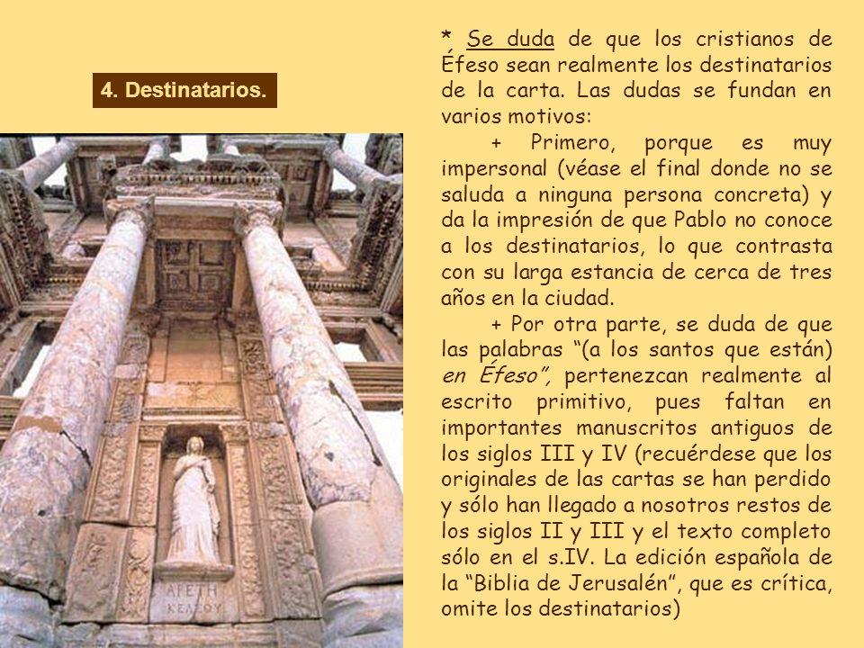* Se duda de que los cristianos de Éfeso sean realmente los destinatarios de la carta. Las dudas se fundan en varios motivos: