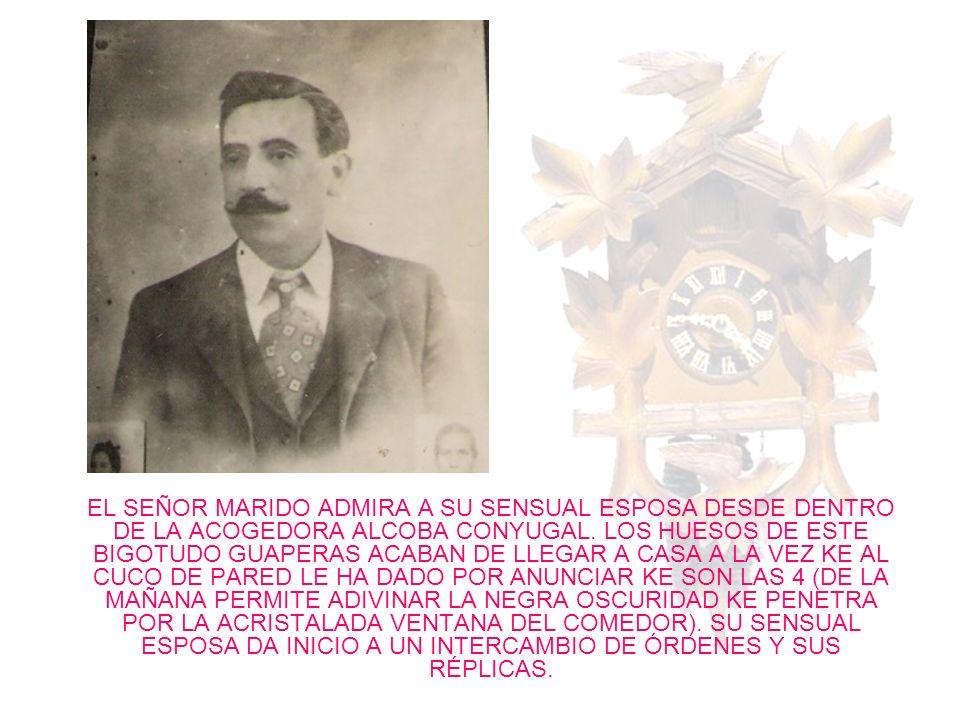 EL SEÑOR MARIDO ADMIRA A SU SENSUAL ESPOSA DESDE DENTRO DE LA ACOGEDORA ALCOBA CONYUGAL.