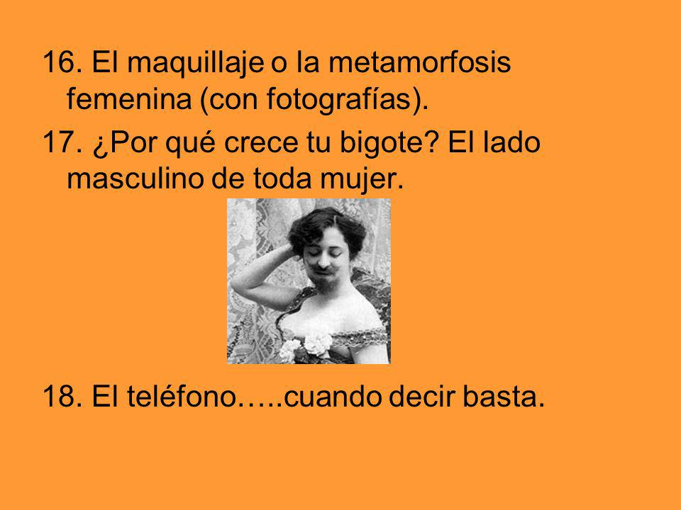 16. El maquillaje o la metamorfosis femenina (con fotografías).