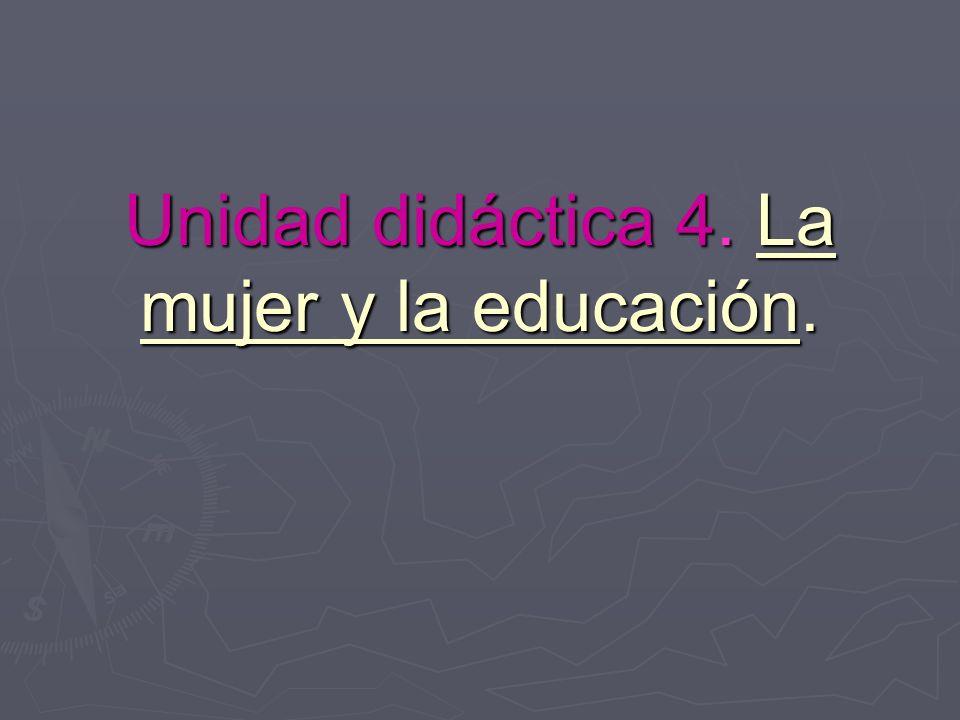 Unidad didáctica 4. La mujer y la educación.