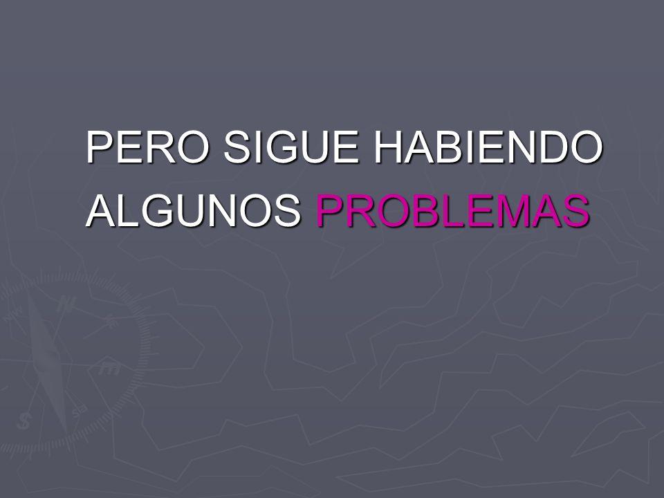 PERO SIGUE HABIENDO ALGUNOS PROBLEMAS