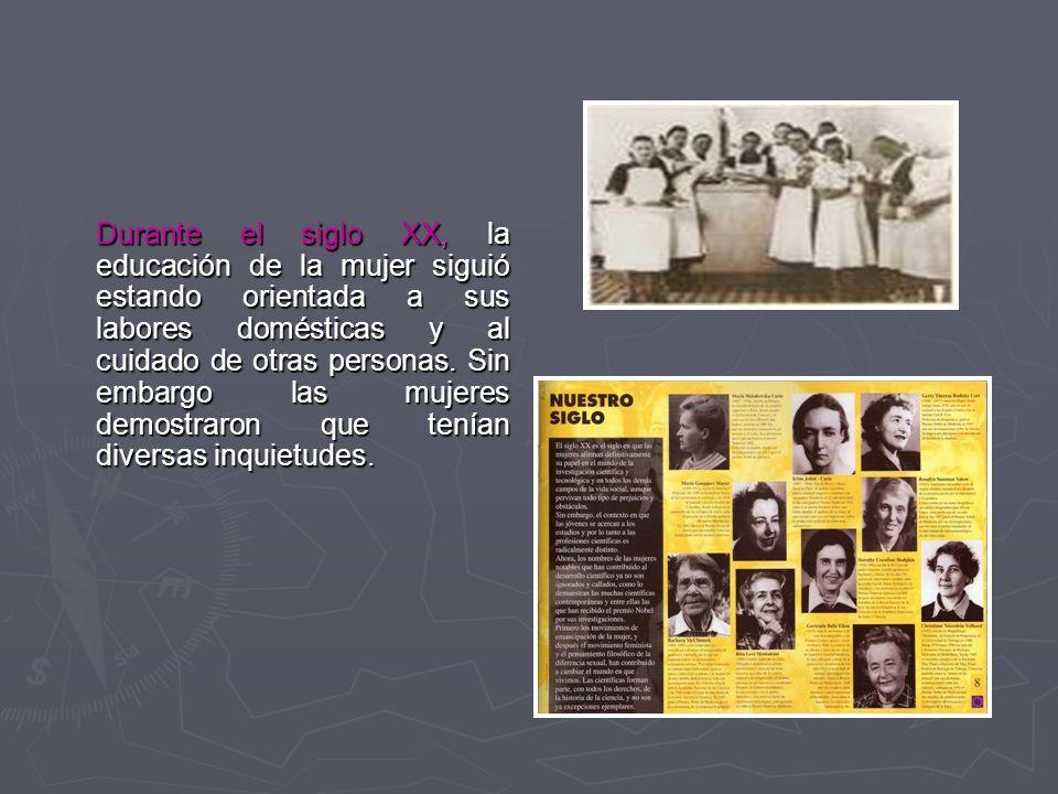 Durante el siglo XX, la educación de la mujer siguió estando orientada a sus labores domésticas y al cuidado de otras personas.