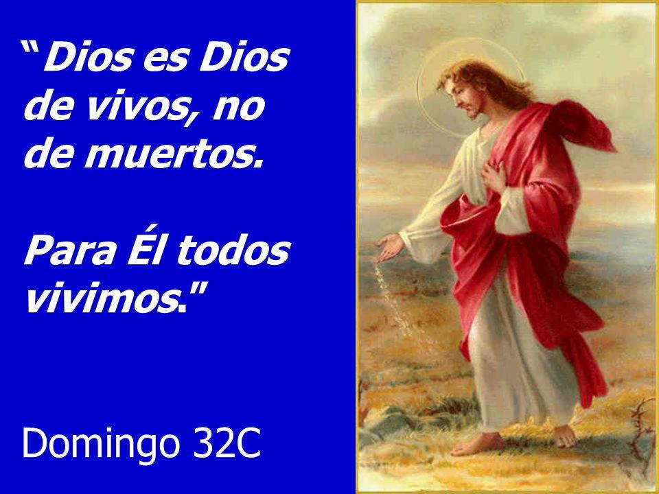 Dios es Dios de vivos, no de muertos.