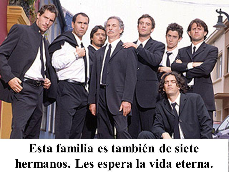 Esta familia es también de siete hermanos. Les espera la vida eterna.