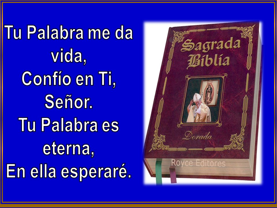 Tu Palabra me da vida, Confío en Ti, Señor. Tu Palabra es eterna, En ella esperaré.