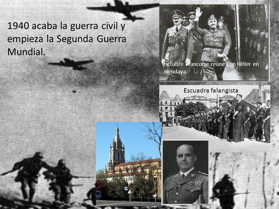 1940 acaba la guerra civil y empieza la Segunda Guerra Mundial.