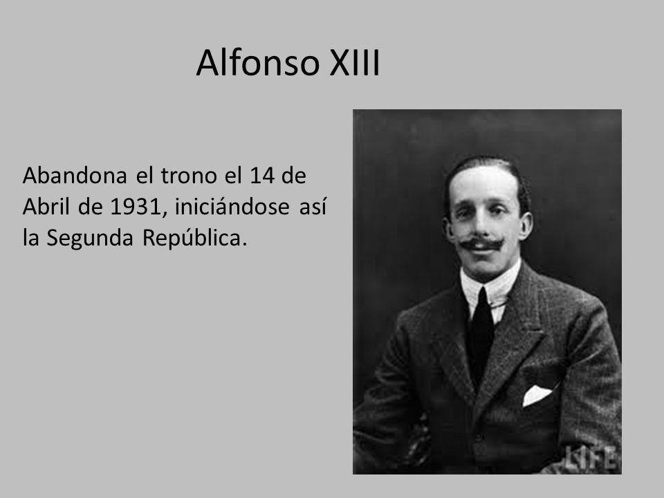 Alfonso XIII Abandona el trono el 14 de Abril de 1931, iniciándose así la Segunda República.