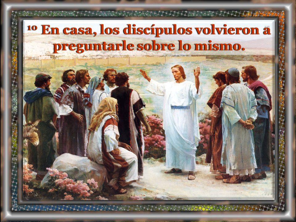 10 En casa, los discípulos volvieron a preguntarle sobre lo mismo.
