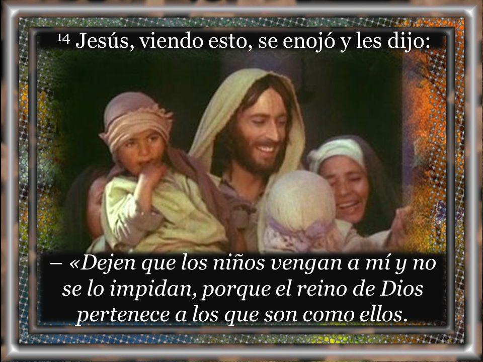 14 Jesús, viendo esto, se enojó y les dijo: