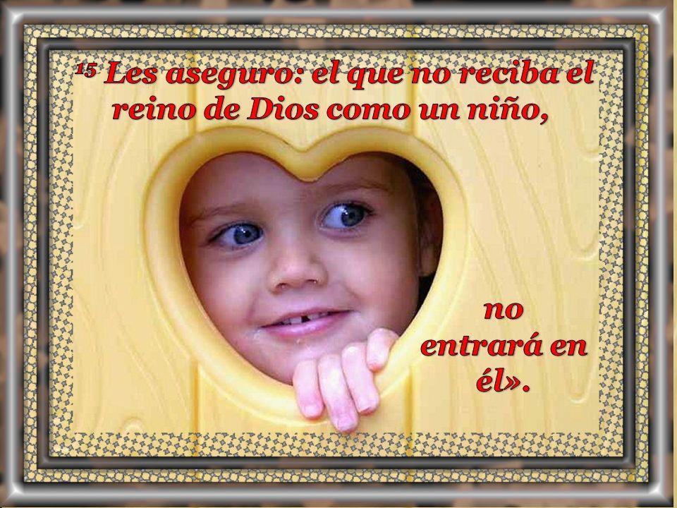 15 Les aseguro: el que no reciba el reino de Dios como un niño,