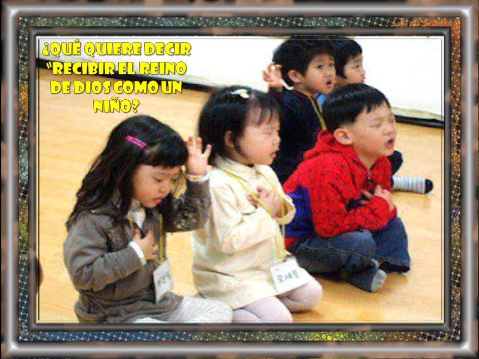 ¿Qué quiere decir recibir el Reino de Dios como un niño