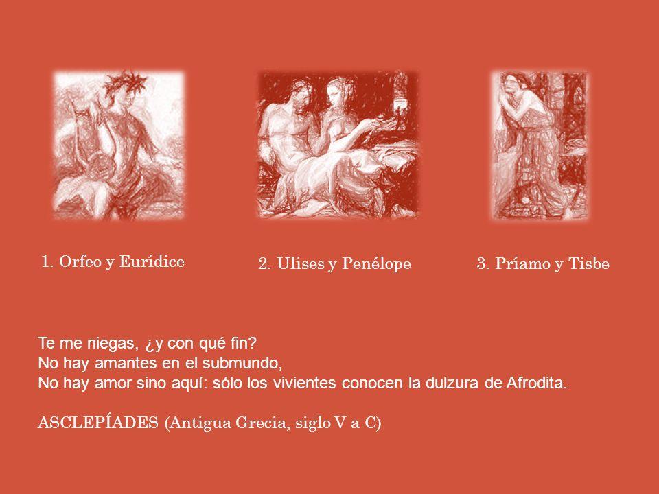 1. Orfeo y Eurídice 2. Ulises y Penélope. 3. Príamo y Tisbe.