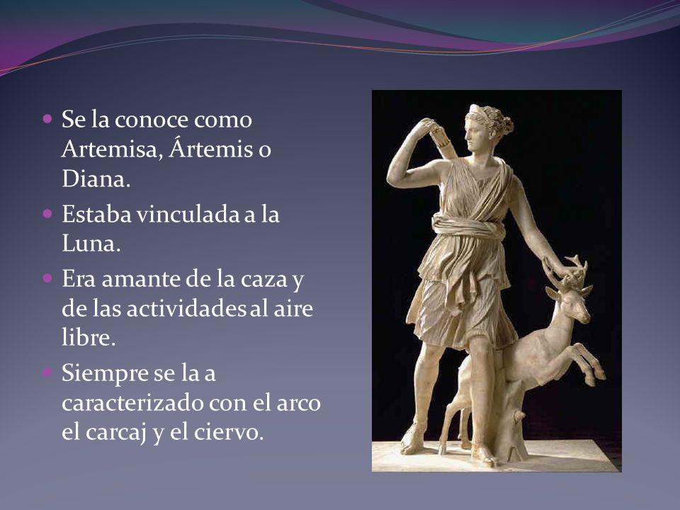 Se la conoce como Artemisa, Ártemis o Diana.
