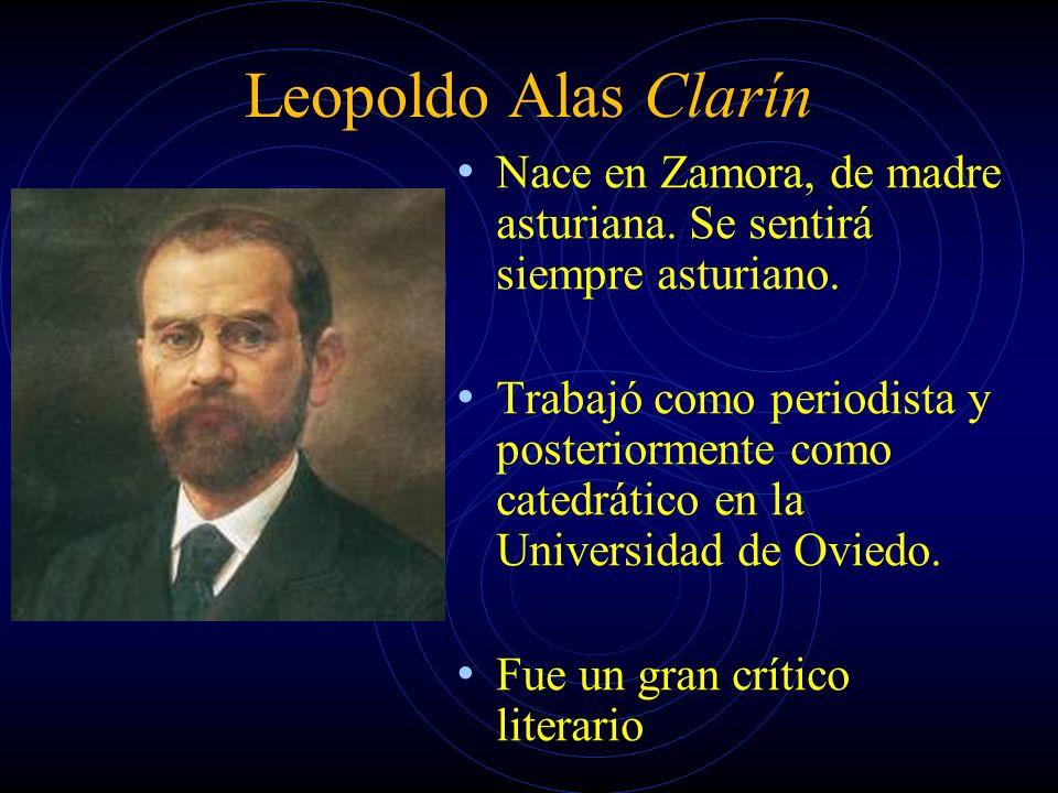 Leopoldo Alas Clarín Nace en Zamora, de madre asturiana. Se sentirá siempre asturiano.
