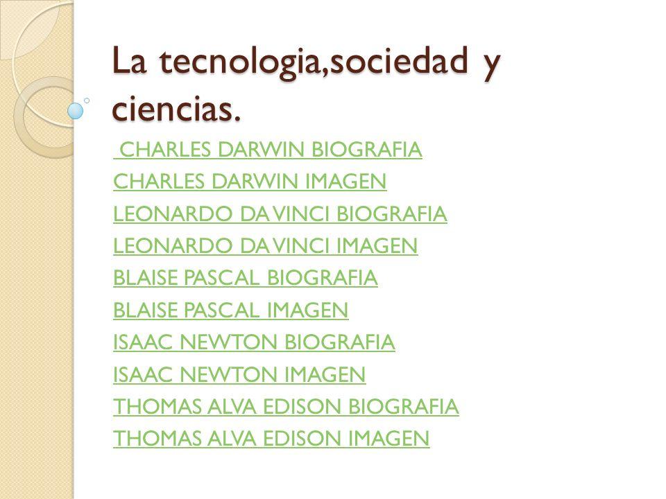 La tecnologia,sociedad y ciencias.