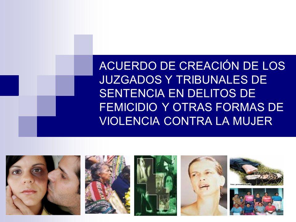 ACUERDO DE CREACIÓN DE LOS JUZGADOS Y TRIBUNALES DE SENTENCIA EN DELITOS DE FEMICIDIO Y OTRAS FORMAS DE VIOLENCIA CONTRA LA MUJER