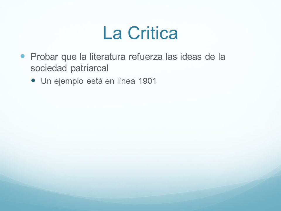 La Critica Probar que la literatura refuerza las ideas de la sociedad patriarcal.