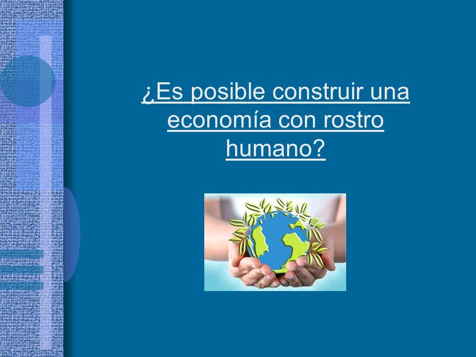 ¿Es posible construir una economía con rostro humano