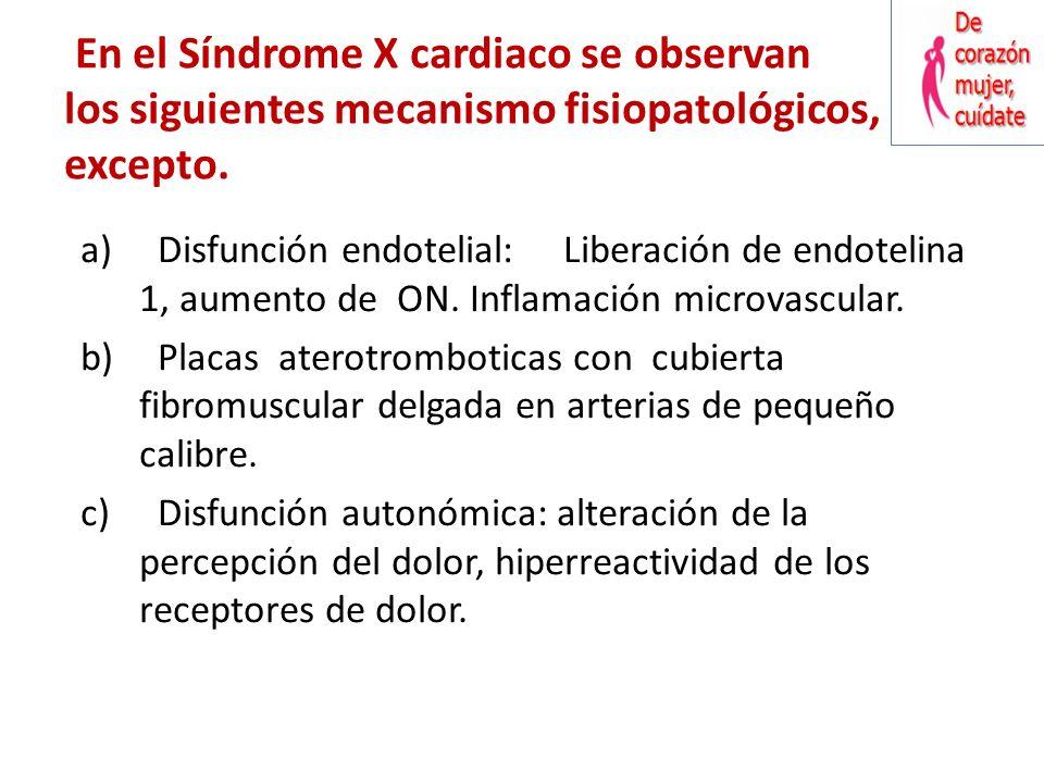 En el Síndrome X cardiaco se observan los siguientes mecanismo fisiopatológicos, excepto.