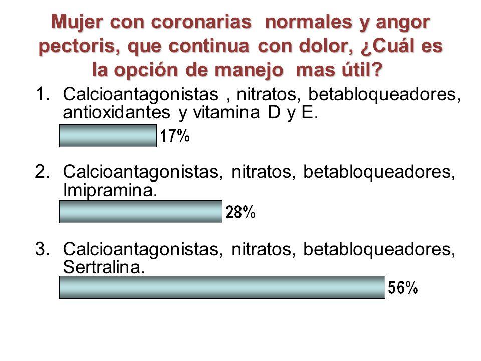 Mujer con coronarias normales y angor pectoris, que continua con dolor, ¿Cuál es la opción de manejo mas útil