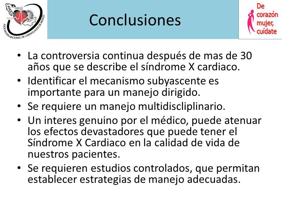 Conclusiones La controversia continua después de mas de 30 años que se describe el síndrome X cardiaco.